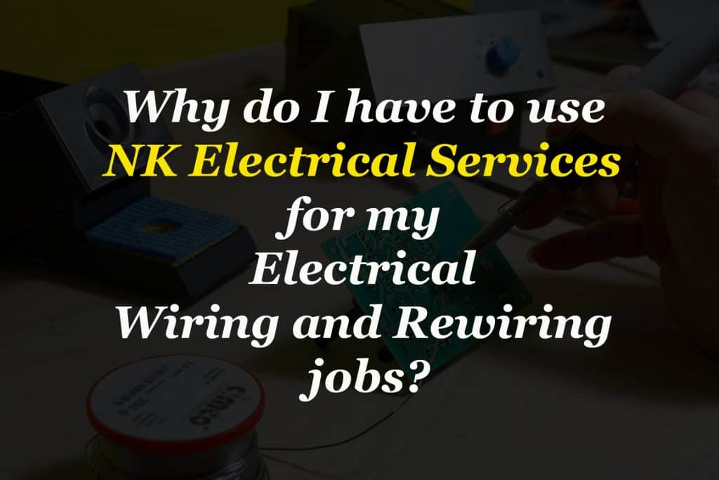 Why do I need NK Electrical Services for my Electrical Wiring and Rewiring jobs?